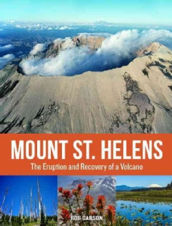 Mount St. Helens: The Eruption and Recovery of a Volcano (Paperback)