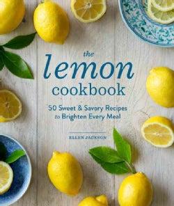 The Lemon Cookbook: 50 Sweet & Savory Recipes to Brighten Every Meal (Hardcover)