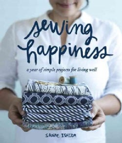 Sewing Happiness: A year of simple projects for living well (Paperback)