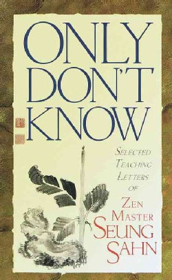 Only Don't Know: Selected Teaching Letters of Zen Master Seung Sahn (Paperback)