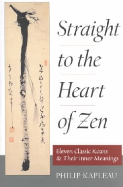 Straight to the Heart of Zen: Eleven Classic Koans and Their Inner Meanings (Paperback)