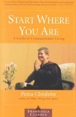 Start Where You Are: A Guide to Compassionate Living (Paperback)