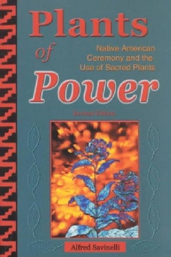 Plants of Power: Native American Ceremony and the Use of Sacred Plants (Paperback)