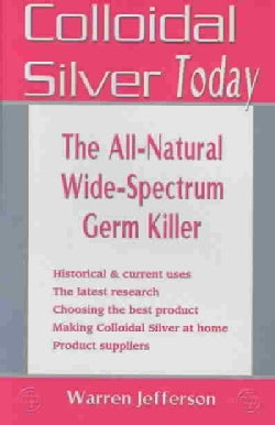 Colloidal Silver Today: The All Natural, Wide-Spectrum Germ Killer (Paperback)