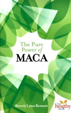 The Pure Power of Maca (Paperback)