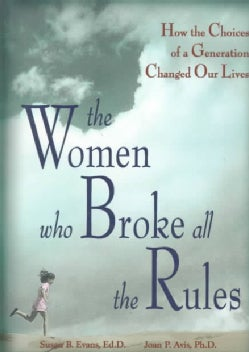 The Women Who Broke All the Rules: How the Choices of a Generation Changed Our Lives (Paperback)