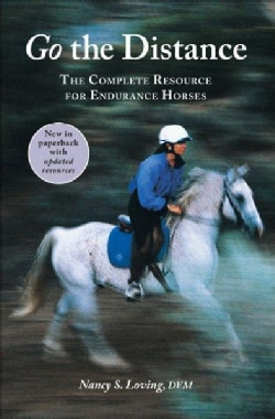 Go the Distance: The Complete Resource for Endurance Horses (Paperback)
