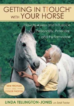 Getting in TTouch With Your Horse: How to Assess and Influence Personality, Potential, and Performance (Paperback)