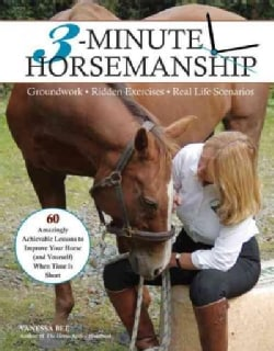 3-Minute Horsemanship: 60 Amazingly Achievable Lessons to Improve Your Horse When Time Is Short (Paperback)