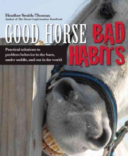Good Horse, Bad Habits: Practical Solutions to Problem Behavior in the Barn, Under Saddle, and Out in the World (Paperback)