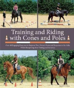 Training and Riding With Cones and Poles: Over 35 Engaging Exercises to Improve Your Horse's Focus and Response t... (Hardcover)