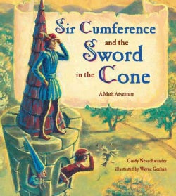 Sir Cumference and the Sword in the Cone: A Math Adventure (Paperback)