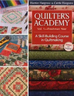 Quilter's Academy Freshman Year: A Skill-Building Course in Quiltmaking (Paperback)