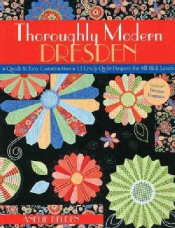 Thoroughly Modern Dresden: Quick & Easy Construction 13 Lively Quilt Projects for All Skill Levels (Paperback)