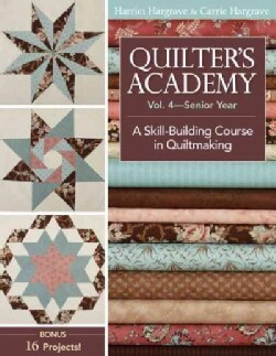Quilter's Academy: Senior Year: A Skill-Building Course in Quiltmaking (Paperback)