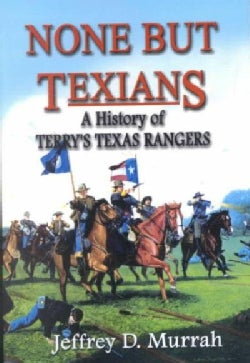 None but Texians: A History of Terry's Texas Rangers (Paperback)