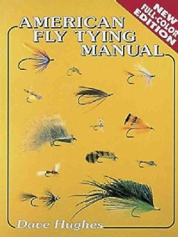 American Fly Tying Manual: Dressings and Methods for Tying Nearly 300 of America's Most Popular Patterns (Paperback)