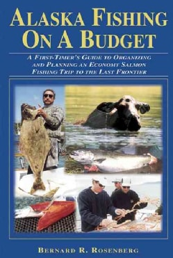 Alaska Fishing on a Budget: A First-Timer's Guide to Organizing and Planning an Economy Salmon Fishing Trip to th... (Paperback)