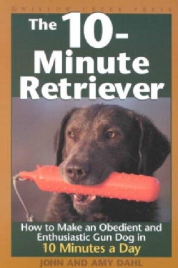 The 10-Minute Retriever: How to Make a Well-Mannered, Obedientand Enthusiastic Gun Dog in 10 Minutes a Day (Paperback)
