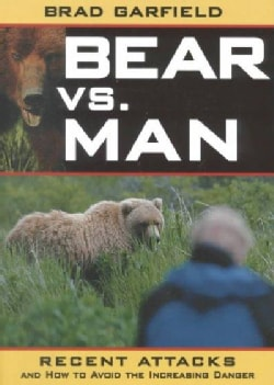Bear Vs. Man: Recent Attacks and How to Avoid the Increasing Danger (Paperback)