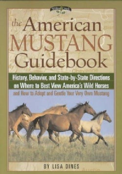 The American Mustang Guidebook: History, Behavior, and State-By-State Directions on Where to Best View America's ... (Paperback)