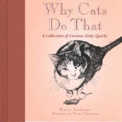 Why Cats Do That: A Collection of Curious Kitty Quirks (Hardcover)