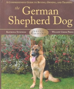 The German Shepherd Dog: A Comprehensive Guide to Buying, Owning, and Training (Hardcover)