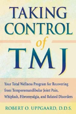 Taking Control of TMJ: Your Total Wellness Program for Recovering from Tempromandibular Joint Pain, Whiplash, Fib... (Paperback)