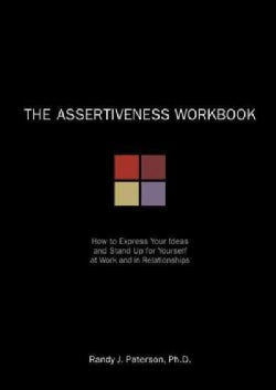 The Assertiveness Workbook: How to Express Your Ideas and Stand Up for Yourself at Work and in Relationships (Paperback)