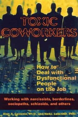 Toxic Coworkers: How to Deal With Dysfunctional People on the Job (Paperback)