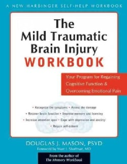 The Mild Traumatic Brain Injury Workbook: Your Program for Regaining Cognitive Function & Overcoming Emotional Pain (Paperback)