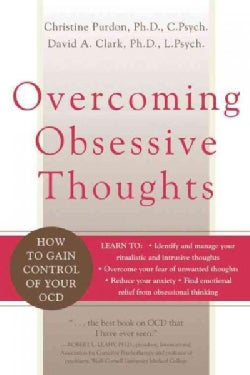 Overcoming Obsessive Thoughts: How to Gain Control of Your OCD (Paperback)
