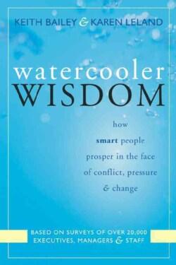 Watercooler Wisdom: How Smart People Prosper in the Face of Conflict, Pressure, & Change (Paperback)
