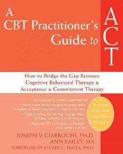 A CBT Practitioner's Guide to ACT: How to Bridge the Gap Between Cognitive Behavioral Therapy & Acceptance &Commi... (Paperback)