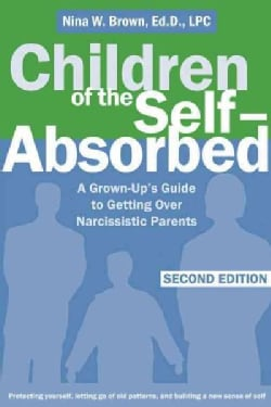 Children of the Self-Absorbed: A Grown-up's Guide to Getting over Narcissistic Parents (Paperback)