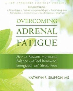 Overcoming Adrenal Fatigue: How to Restore Hormonal Balance and Feel Renewed, Energized, and Stress Free (Paperback)