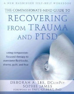 The Compassionate-Mind Guide to Recovering from Trauma and PTSD: Using Compassion-Focused Therapy to Overcome Fla... (Paperback)