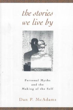 The Stories We Live by: Personal Myths and the Making of the Self (Paperback)