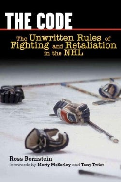 The Code: The Unwritten Rules Of Fighting And Retaliation In The Nhl (Hardcover)