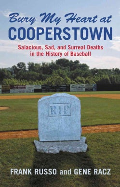 Bury My Heart at Cooperstown: Salacious, Sad, and Surreal Deaths in the History of Baseball (Paperback)