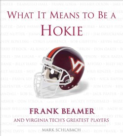 What It Means to Be a Hokie: Frank Beamer And Virginia Tech's Greatest Players (Hardcover)