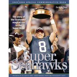 Super Seahawks: A 2006-2006 Commorative Book: The Story Of The Seahawks' Magical Run To The Super Bowl (Paperback)
