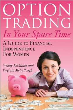 Option Trading in Your Spare Time: A Guide to Financial Independence for Women (Paperback)
