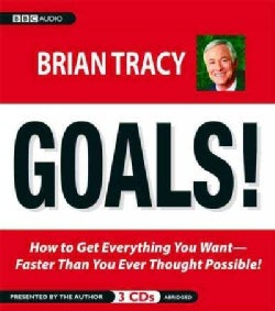 Goals!: How to Get Everything You Want-Faster Than You Ever Thought Possible (CD-Audio)
