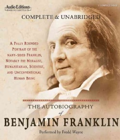 The Autobiography of Benjamin Franklin: A Fully Rounded Portrait of the Many-Sided Franklin, Notably The Moralist,... (CD-Audio)