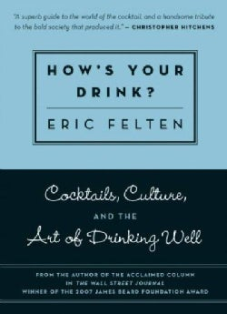 How's Your Drink?: Cocktails, Culture, and the Art of Drinking Well (Paperback)