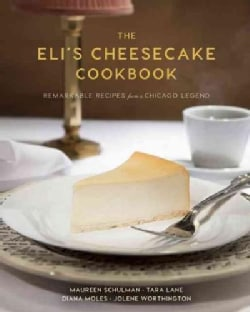 The Eli's Cheesecake Cookbook: Remarkable Recipes from a Chicago Legend (Hardcover)