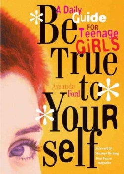 Be True to Yourself: A Daily Guide for Teenage Girls (Paperback)