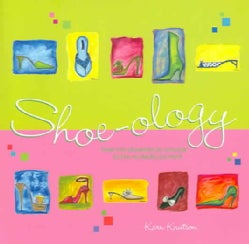 Shoe-ology: from the shamelessly sensible to the wickeddly pointed (Hardcover)