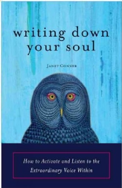 Writing Down Your Soul: How to Activate and Listen to the Extraordinary Voice Within (Paperback)
